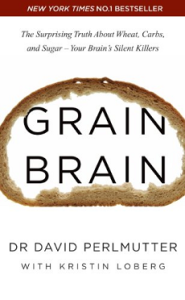 Grain Brain: The Surprising Truth about Wheat, Carbs, and Sugar - Your Brain